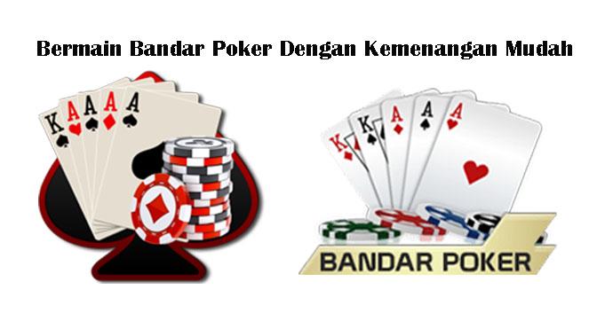 Bermain Bandar Poker Dengan Kemenangan Mudah