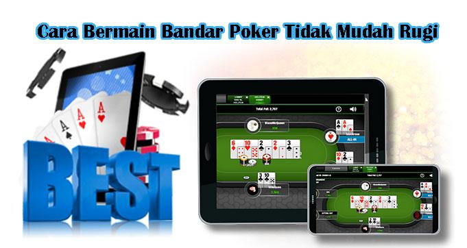Cara Bermain Bandar Poker Tidak Mudah Rugi