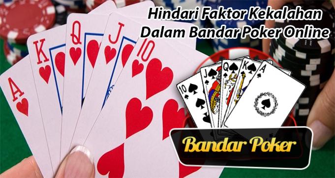 Hindari Faktor Kekalahan Dalam Bandar Poker Online