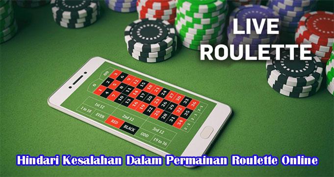 Hindari Kesalahan Dalam Permainan Roulette Online